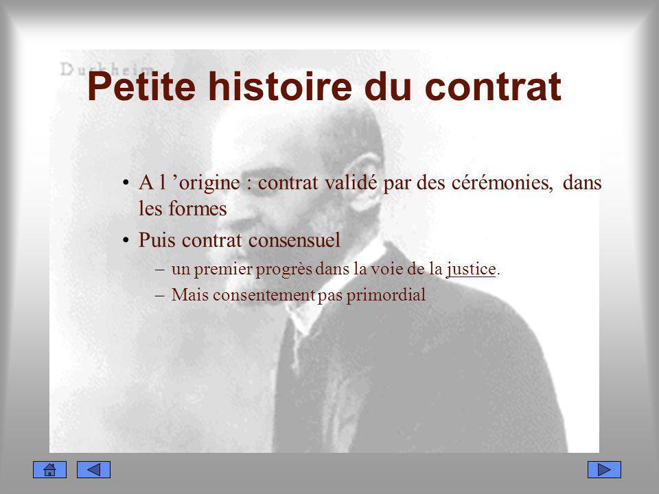 Petite histoire du contrat A l origine : contrat validé par des cérémonies, dans les formes Puis contrat consensuel –un premier progrès dans la voie d