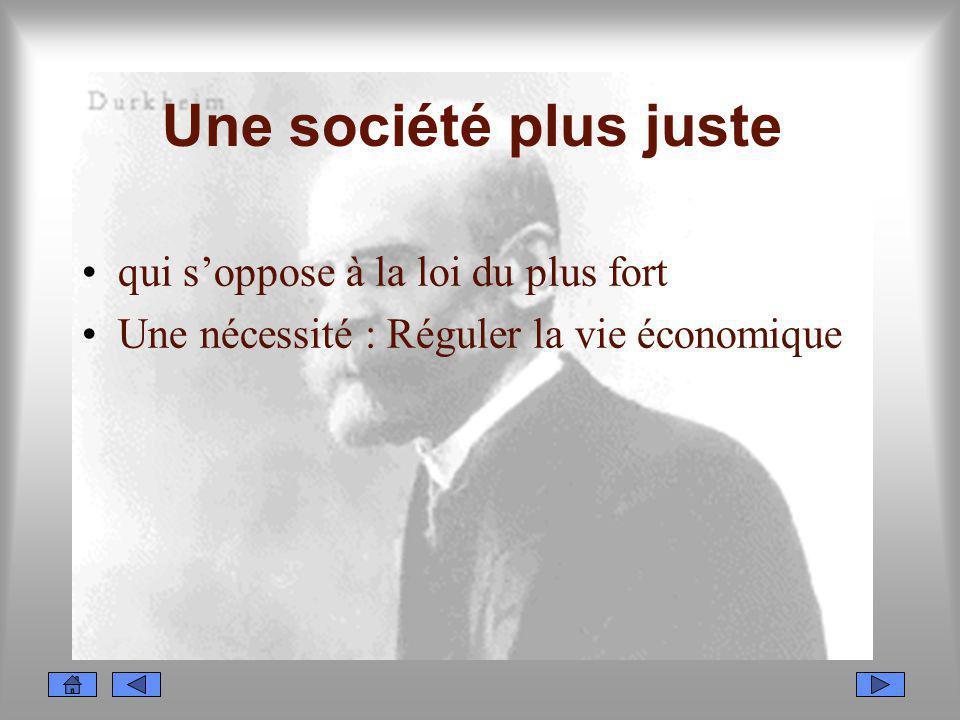 Une société plus juste qui soppose à la loi du plus fort Une nécessité : Réguler la vie économique