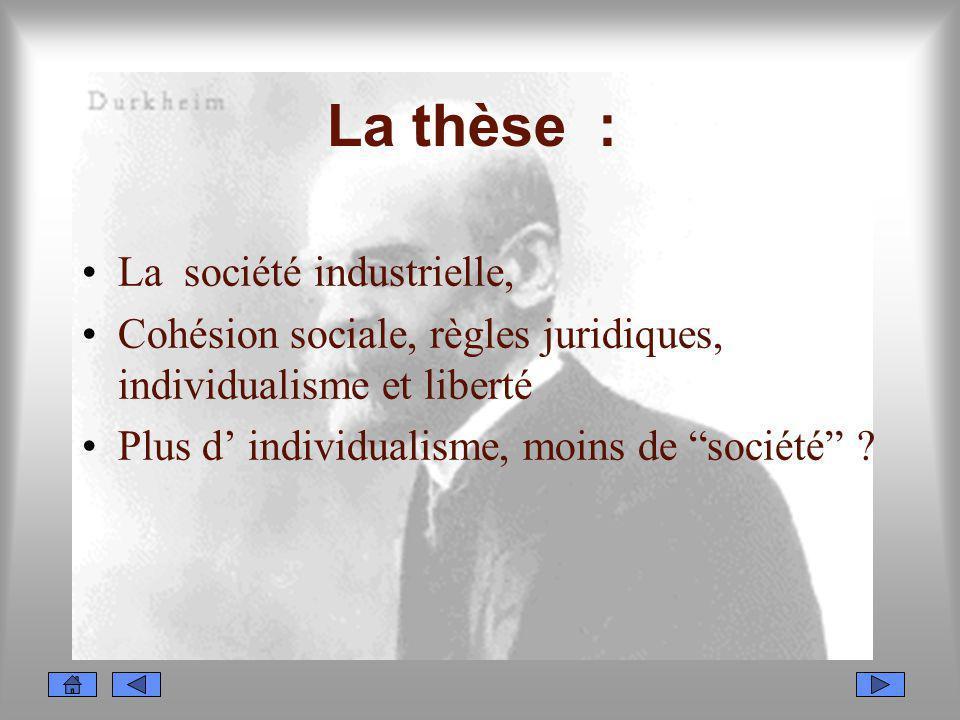 La thèse : La société industrielle, Cohésion sociale, règles juridiques, individualisme et liberté Plus d individualisme, moins de société ?
