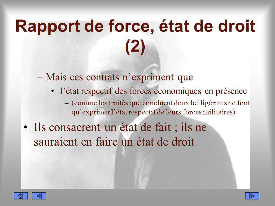 Rapport de force, état de droit (2) –Mais ces contrats nexpriment que létat respectif des forces économiques en présence –(comme les traités que concl