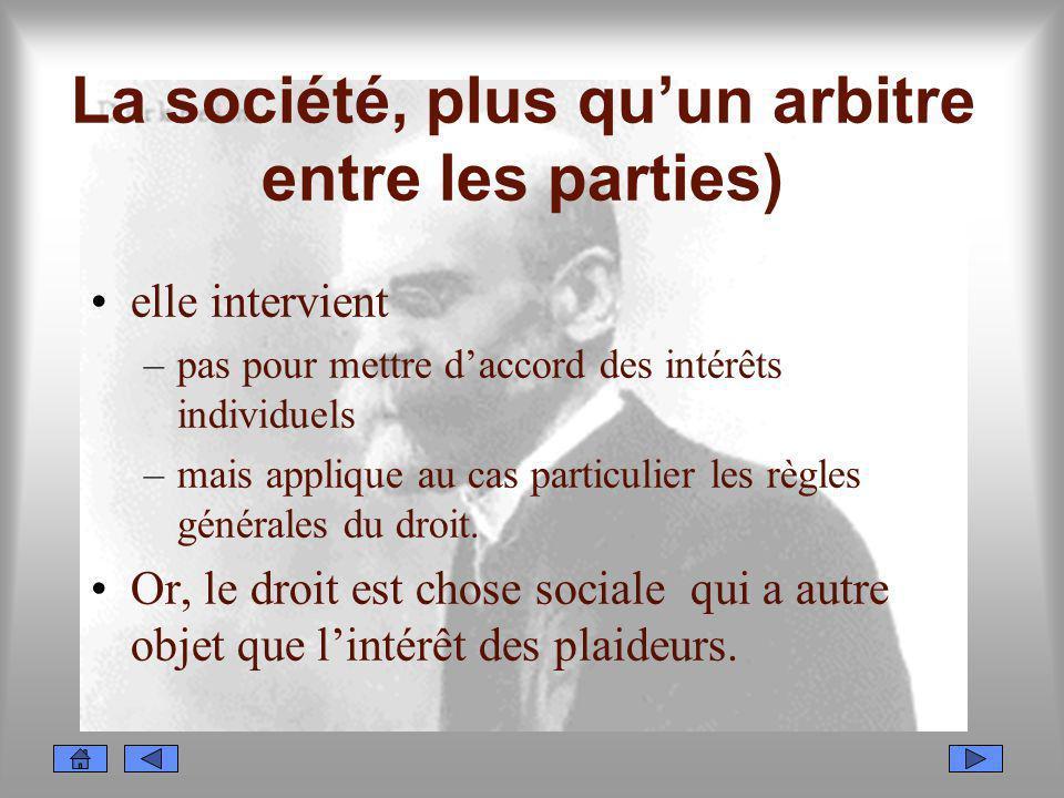 La société, plus quun arbitre entre les parties) elle intervient –pas pour mettre daccord des intérêts individuels –mais applique au cas particulier l