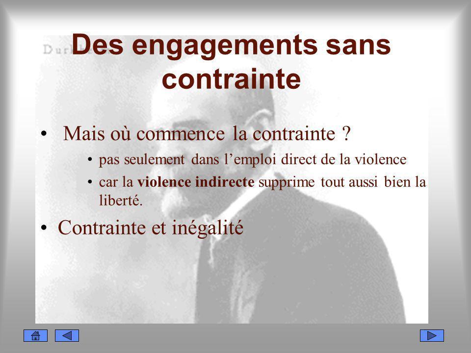 Des engagements sans contrainte Mais où commence la contrainte ? pas seulement dans lemploi direct de la violence car la violence indirecte supprime t