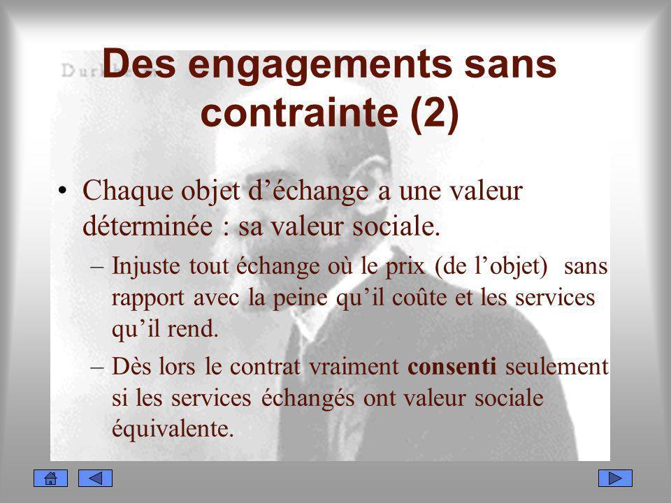 Des engagements sans contrainte (2) Chaque objet déchange a une valeur déterminée : sa valeur sociale. –Injuste tout échange où le prix (de lobjet) sa