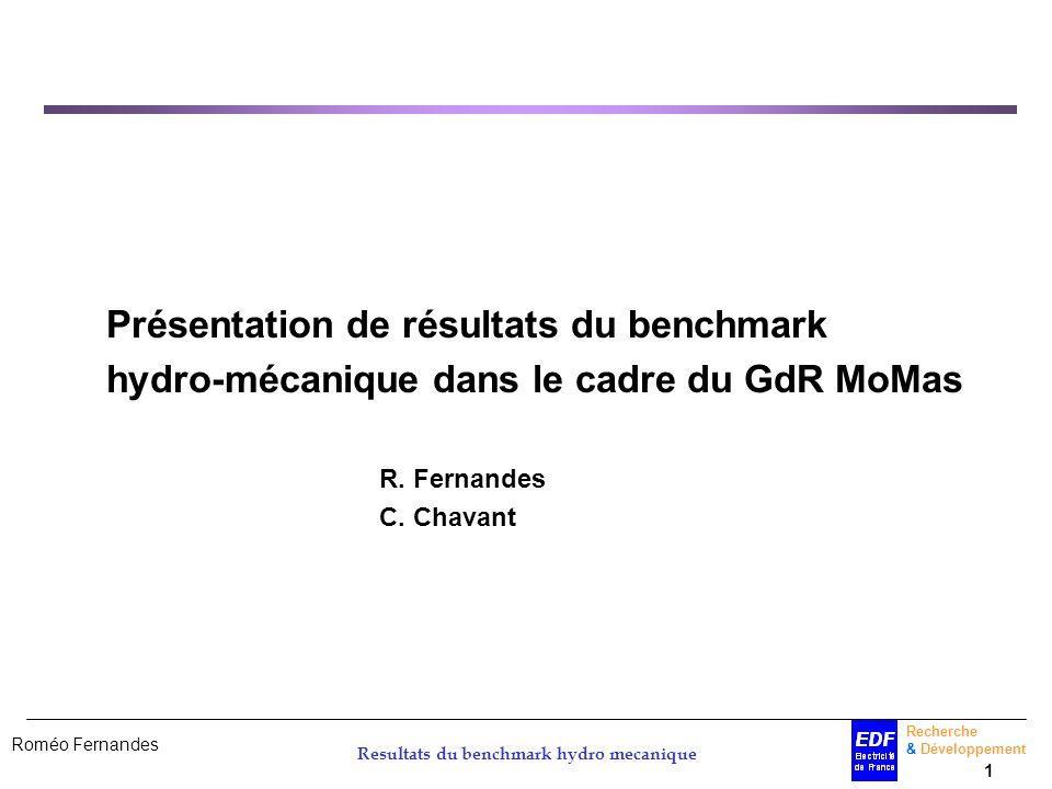 Roméo Fernandes Recherche & Développement 1 Resultats du benchmark hydro mecanique Présentation de résultats du benchmark hydro-mécanique dans le cadr