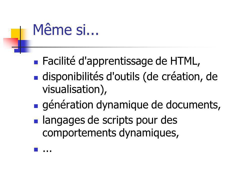 Même si... Facilité d'apprentissage de HTML, disponibilités d'outils (de création, de visualisation), génération dynamique de documents, langages de s