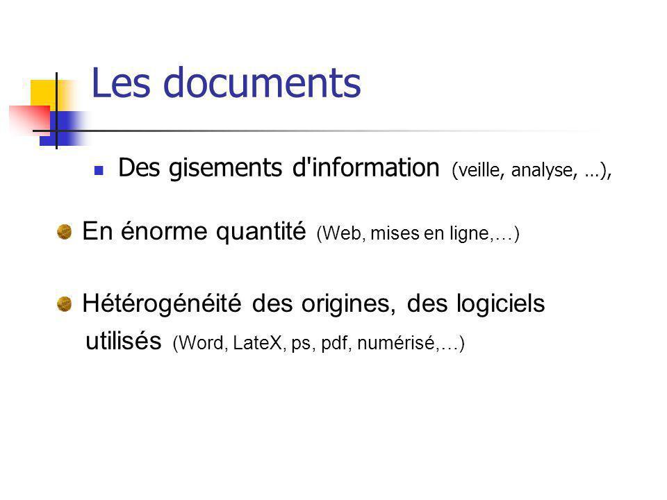 Les documents Des gisements d'information (veille, analyse, …), En énorme quantité (Web, mises en ligne,…) Hétérogénéité des origines, des logiciels u