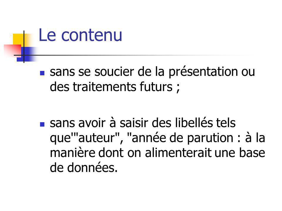 Le contenu sans se soucier de la présentation ou des traitements futurs ; sans avoir à saisir des libellés tels que'