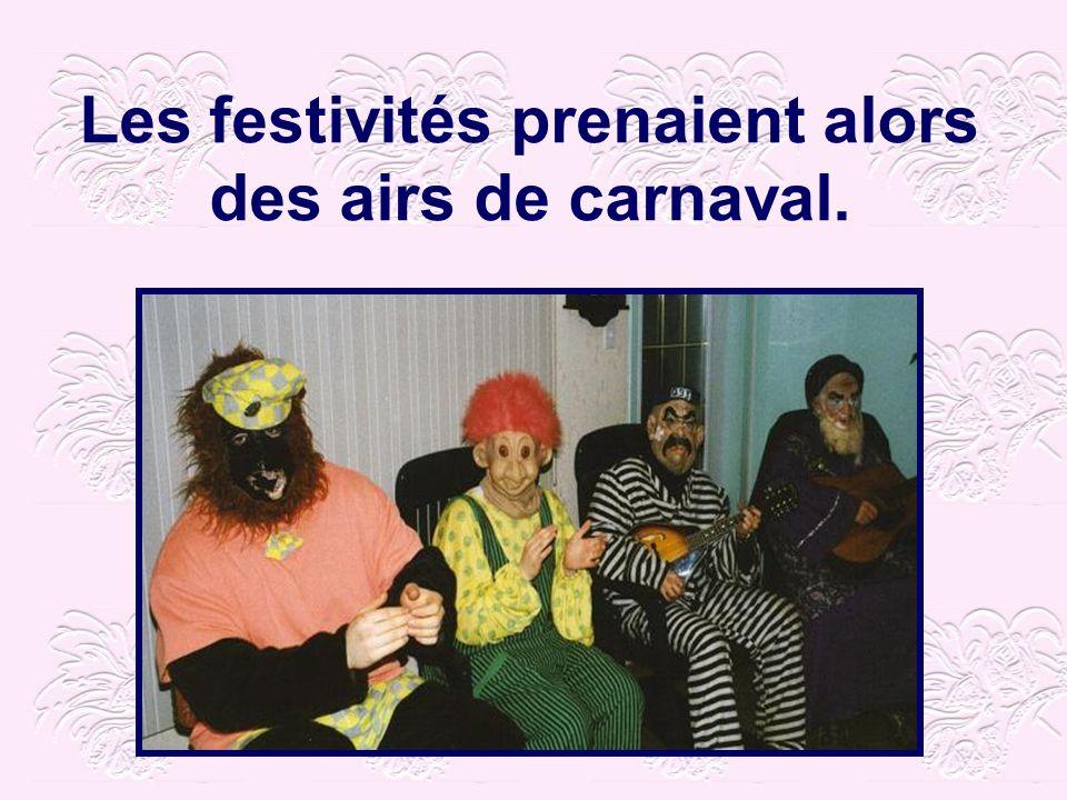 Les festivités prenaient alors des airs de carnaval.