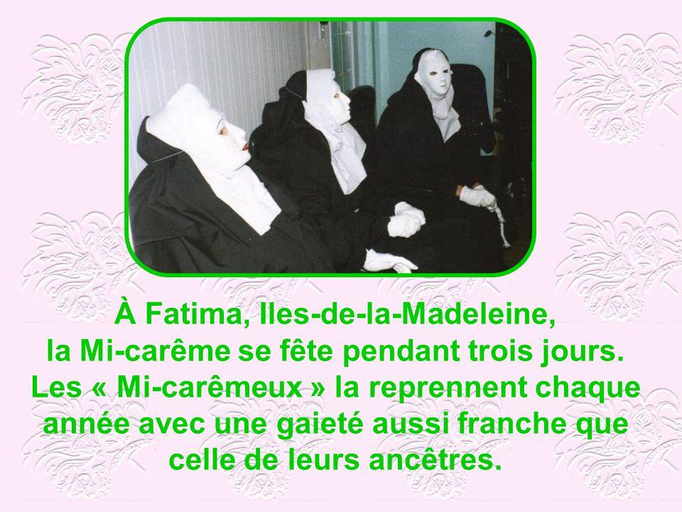 La Mi-carême a survécue dans seulement quatre villages canadiens : à Fatima (Iles-de-la-Madeleine), à Saint-Antoine-de- lîle-aux-Grues, à Natashquan et à Chéticamp (Nouvelle-Écosse)
