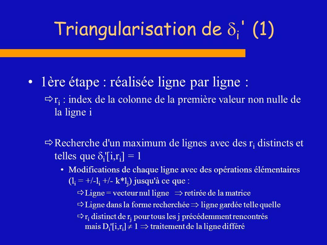 Triangularisation de i ' (1) 1ère étape : réalisée ligne par ligne : r i : index de la colonne de la première valeur non nulle de la ligne i Recherche