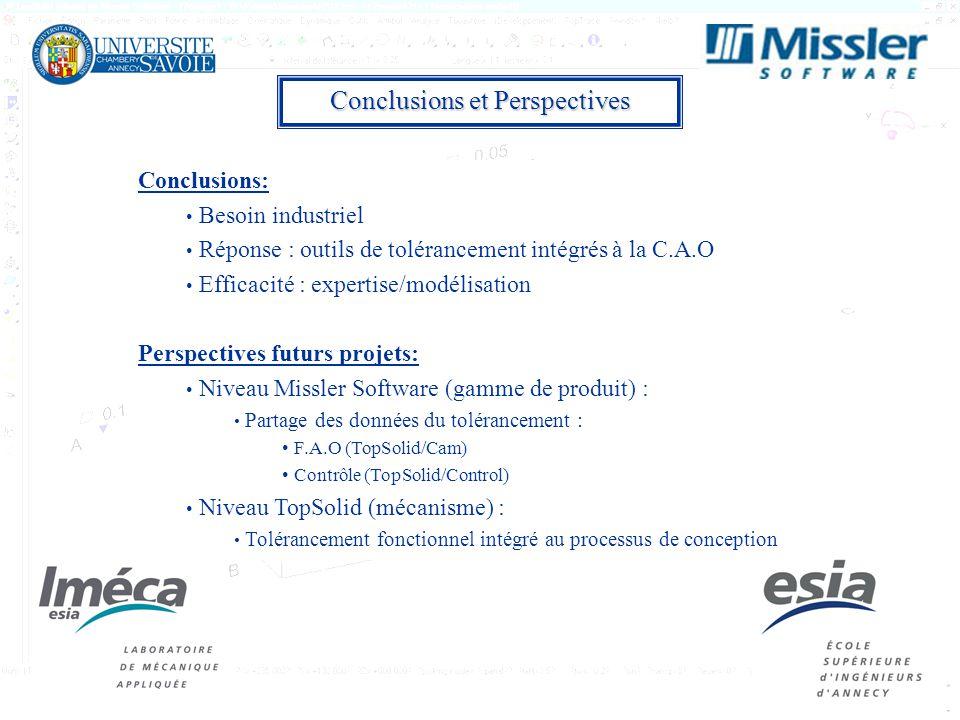 12 Conclusions: Besoin industriel Réponse : outils de tolérancement intégrés à la C.A.O Efficacité : expertise/modélisation Perspectives futurs projets: Niveau Missler Software (gamme de produit) : Partage des données du tolérancement : F.A.O (TopSolid/Cam) Contrôle (TopSolid/Control) Niveau TopSolid (mécanisme) : Tolérancement fonctionnel intégré au processus de conception Conclusions et Perspectives