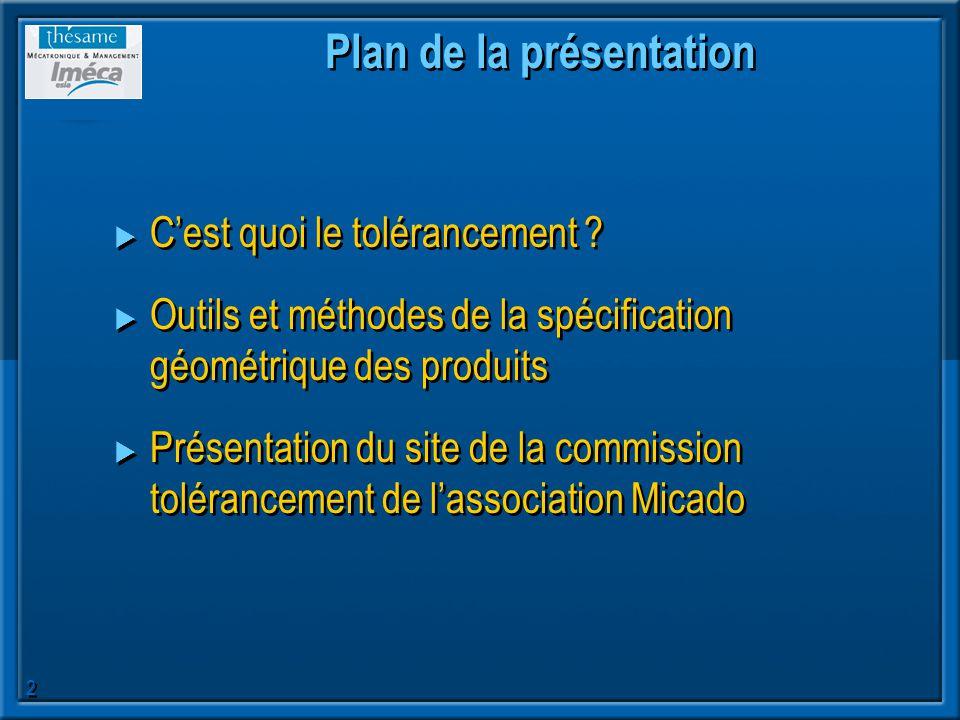 2 Plan de la présentation Cest quoi le tolérancement ? Outils et méthodes de la spécification géométrique des produits Présentation du site de la comm