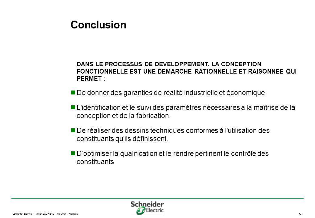 Schneider Electric - Patrick LACHEAU - mai 2004 - Français 14 Conclusion DANS LE PROCESSUS DE DEVELOPPEMENT, LA CONCEPTION FONCTIONNELLE EST UNE DEMAR