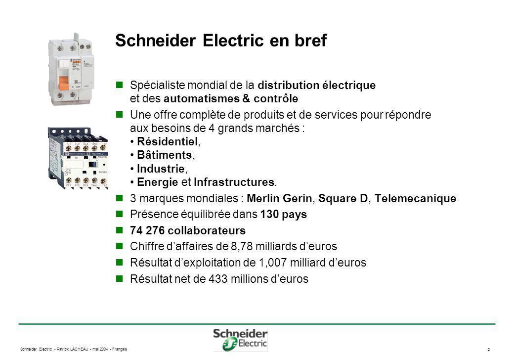 Schneider Electric - Patrick LACHEAU - mai 2004 - Français 2 Schneider Electric en bref Spécialiste mondial de la distribution électrique et des autom