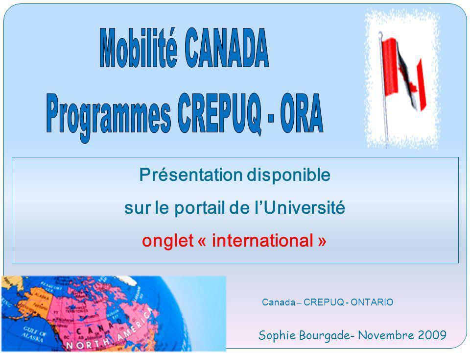 Canada – CREPUQ - ONTARIO Sophie Bourgade- Novembre 2009 Présentation disponible sur le portail de lUniversité onglet « international »