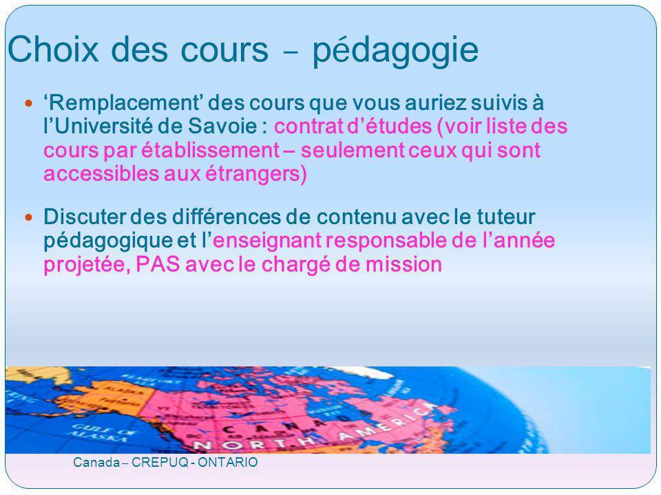 Choix des cours – p é dagogie Canada – CREPUQ - ONTARIO Remplacement des cours que vous auriez suivis à lUniversité de Savoie : contrat détudes (voir
