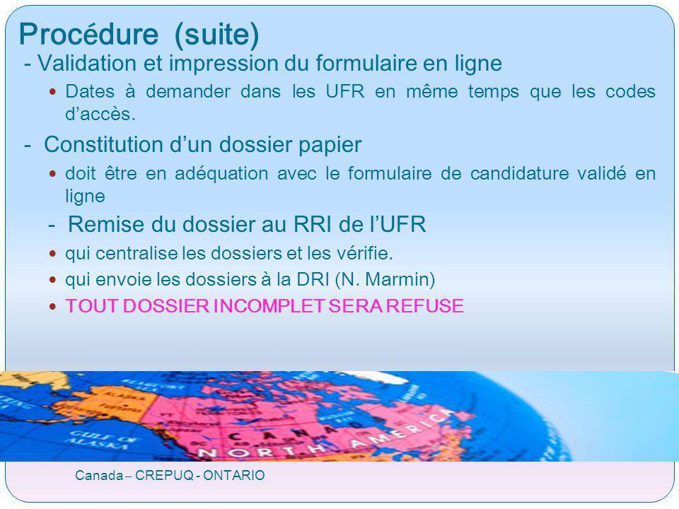 Proc é dure (suite) Canada – CREPUQ - ONTARIO - Validation et impression du formulaire en ligne Dates à demander dans les UFR en même temps que les co