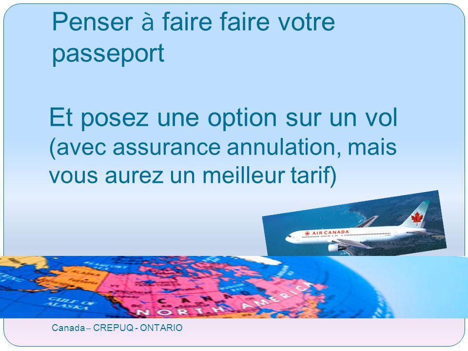 Penser à faire faire votre passeport Canada – CREPUQ - ONTARIO Et posez une option sur un vol (avec assurance annulation, mais vous aurez un meilleur