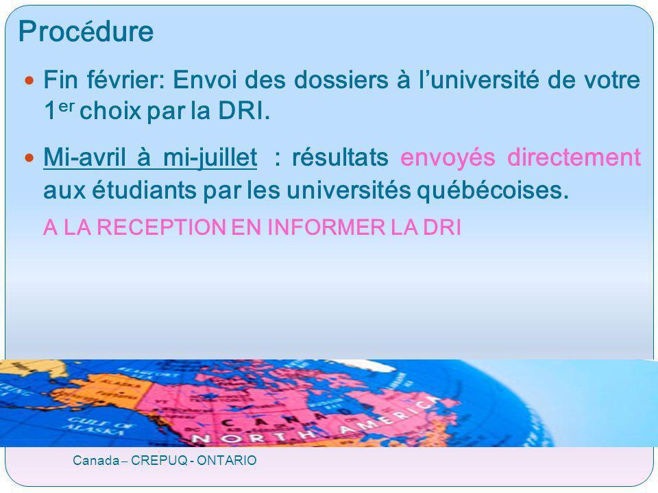 Proc é dure Canada – CREPUQ - ONTARIO Fin février: Envoi des dossiers à luniversité de votre 1 er choix par la DRI. Mi-avril à mi-juillet : résultats