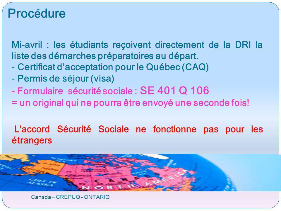Canada – CREPUQ - ONTARIO Mi-avril : les étudiants reçoivent directement de la DRI la liste des démarches préparatoires au départ. - Certificat daccep