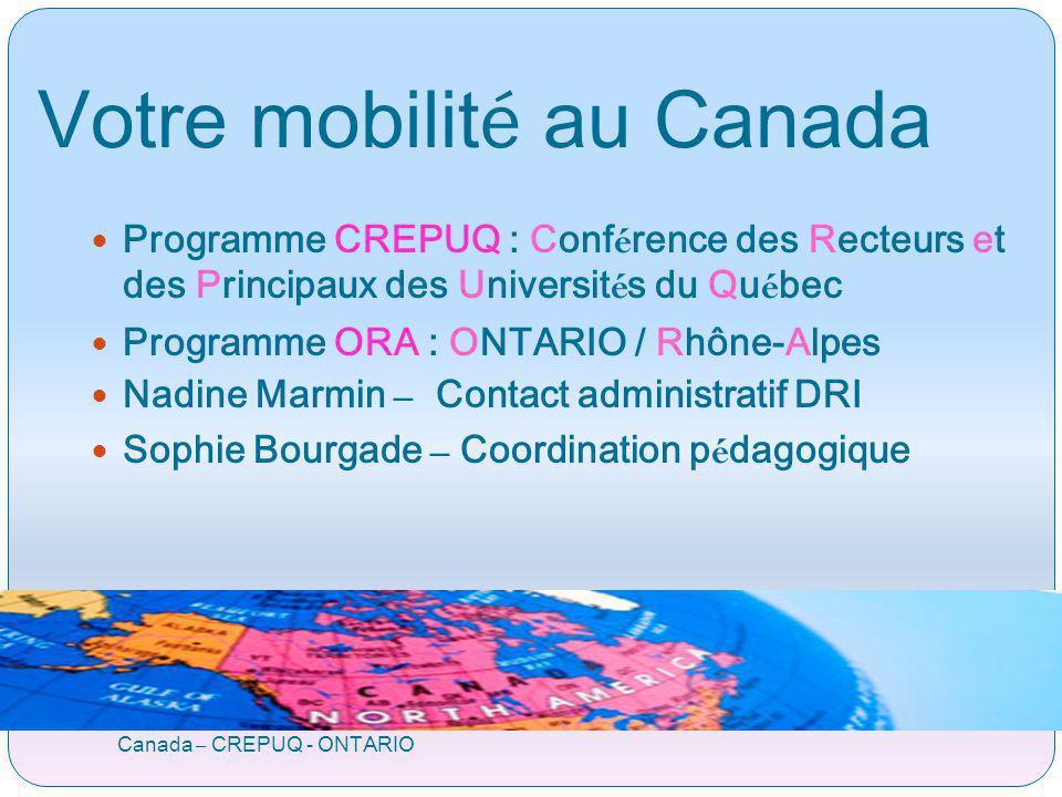 Votre mobilit é au Canada Canada – CREPUQ - ONTARIO Programme CREPUQ : Conf é rence des Recteurs et des Principaux des Universit é s du Qu é bec Progr