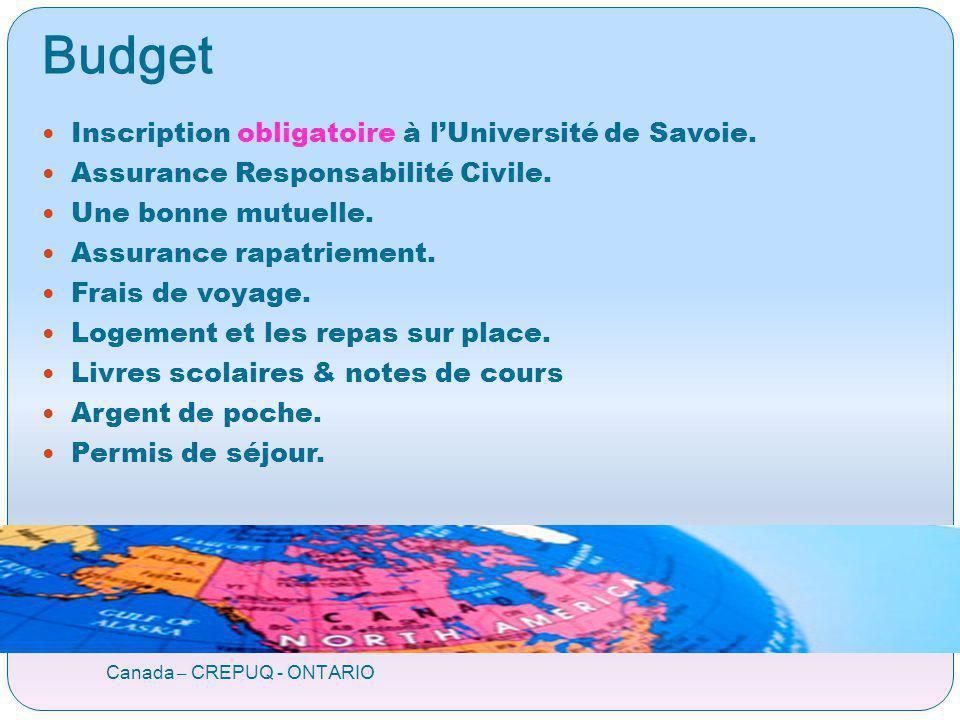 Budget Canada – CREPUQ - ONTARIO Inscription obligatoire à lUniversité de Savoie. Assurance Responsabilité Civile. Une bonne mutuelle. Assurance rapat