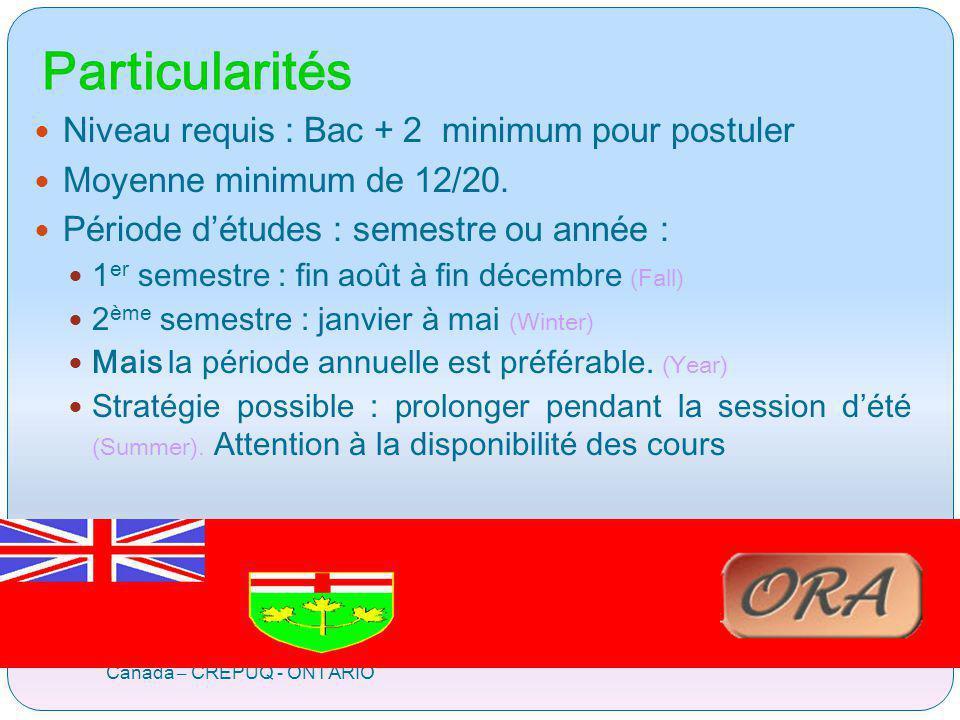 Particularités Canada – CREPUQ - ONTARIO Niveau requis : Bac + 2 minimum pour postuler Moyenne minimum de 12/20. Période détudes : semestre ou année :