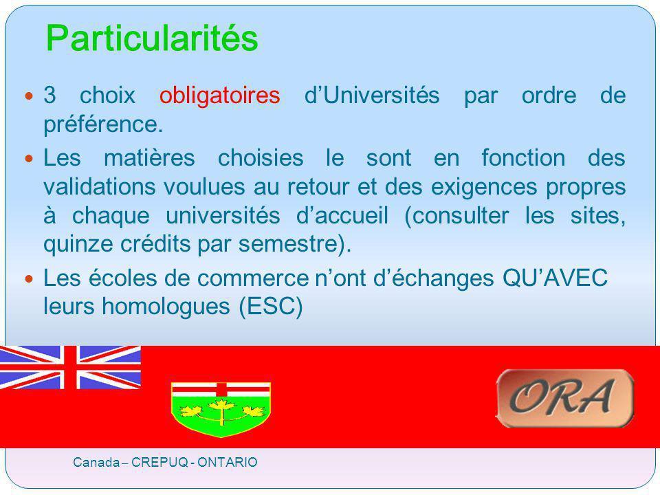 Particularités Canada – CREPUQ - ONTARIO 3 choix obligatoires dUniversités par ordre de préférence. Les matières choisies le sont en fonction des vali