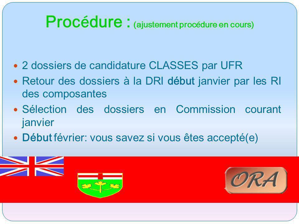 Proc é dure : (ajustement proc é dure en cours) 2 dossiers de candidature CLASSES par UFR Retour des dossiers à la DRI début janvier par les RI des co