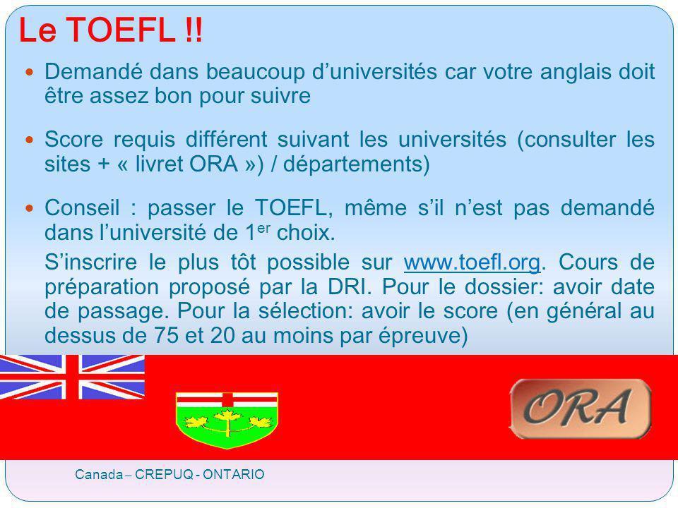 Le TOEFL !! Canada – CREPUQ - ONTARIO Demandé dans beaucoup duniversités car votre anglais doit être assez bon pour suivre Score requis différent suiv