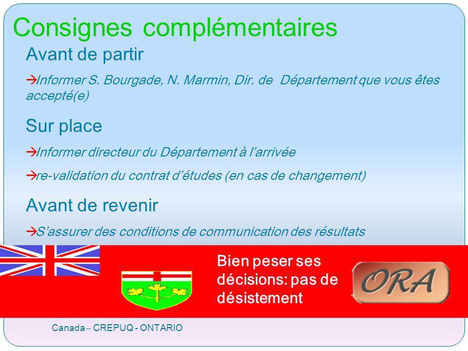 Consignes complémentaires Canada – CREPUQ - ONTARIO Avant de partir à Informer S. Bourgade, N. Marmin, Dir. de Département que vous êtes accepté(e) Su