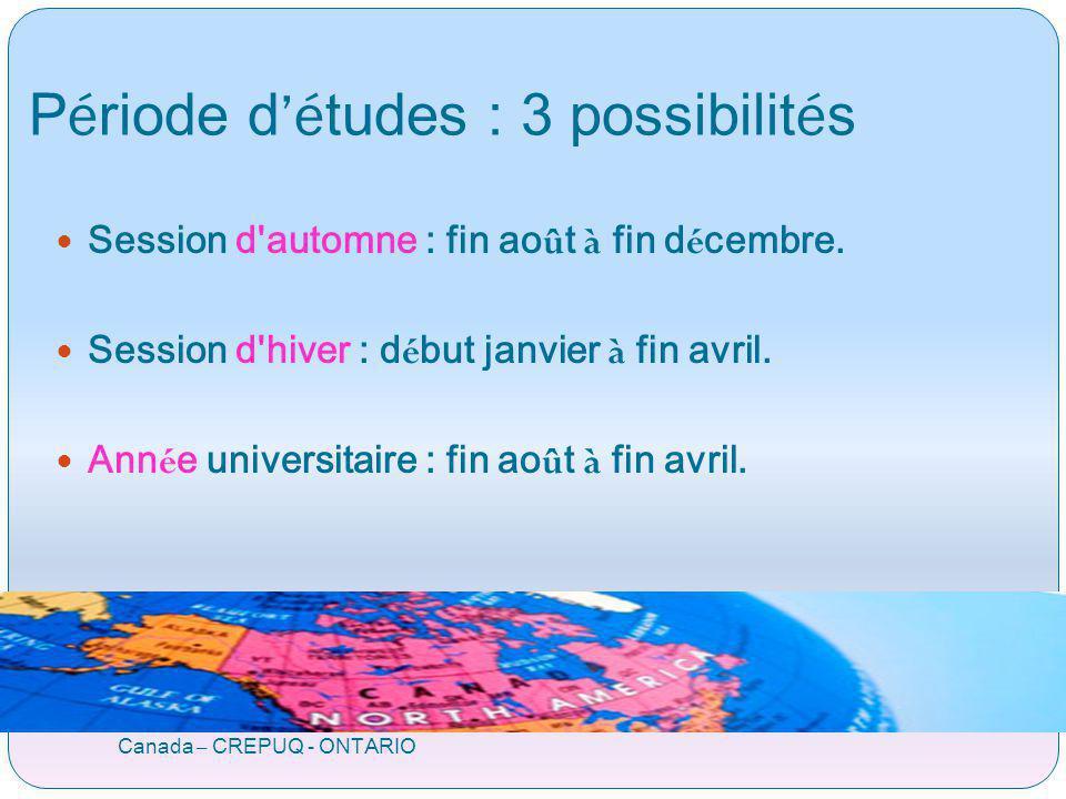 P é riode d é tudes : 3 possibilit é s Canada – CREPUQ - ONTARIO Session d automne : fin ao û t à fin d é cembre.