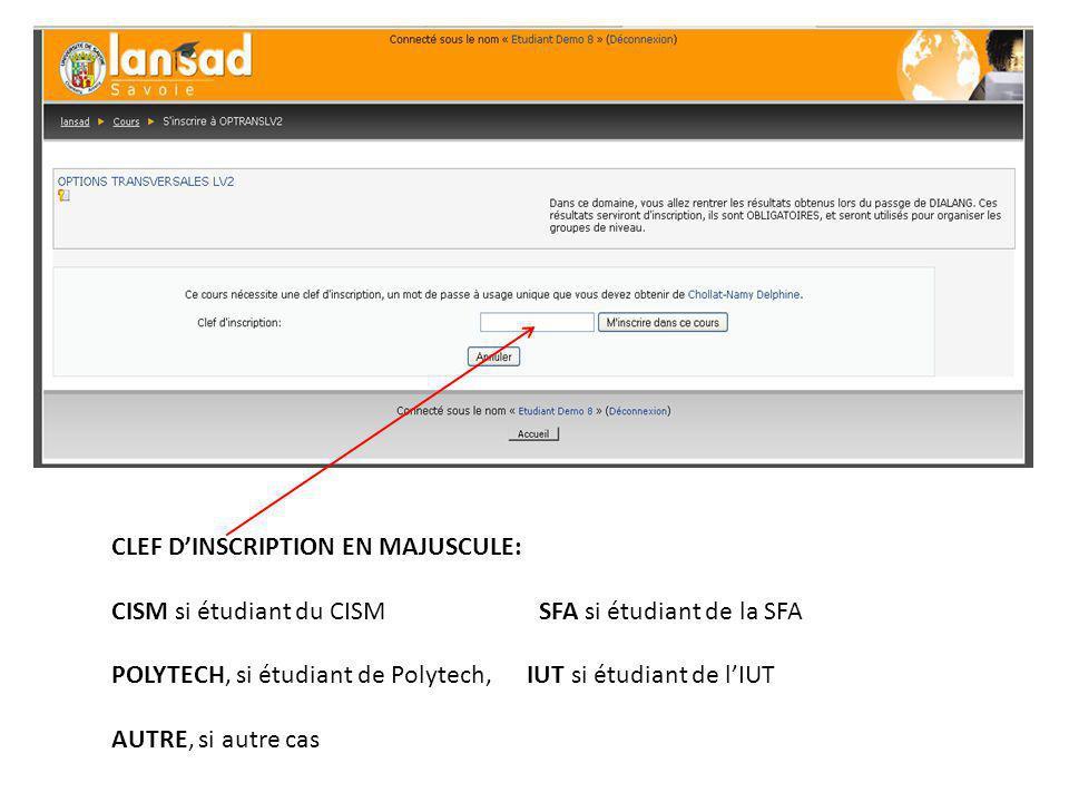 CLEF DINSCRIPTION EN MAJUSCULE: CISM si étudiant du CISM SFA si étudiant de la SFA POLYTECH, si étudiant de Polytech, IUT si étudiant de lIUT AUTRE, si autre cas