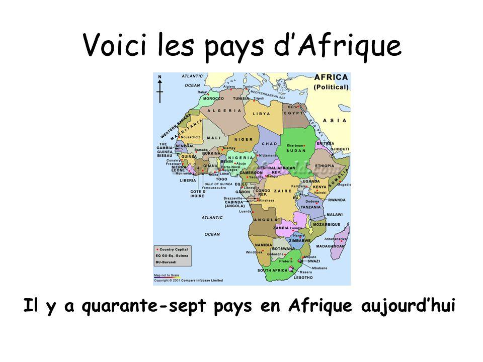 Voici les pays dAfrique Il y a quarante-sept pays en Afrique aujourdhui