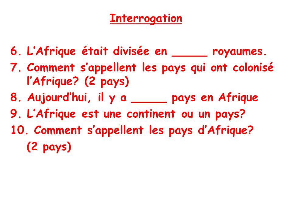 Interrogation 6. LAfrique était divisée en _____ royaumes.