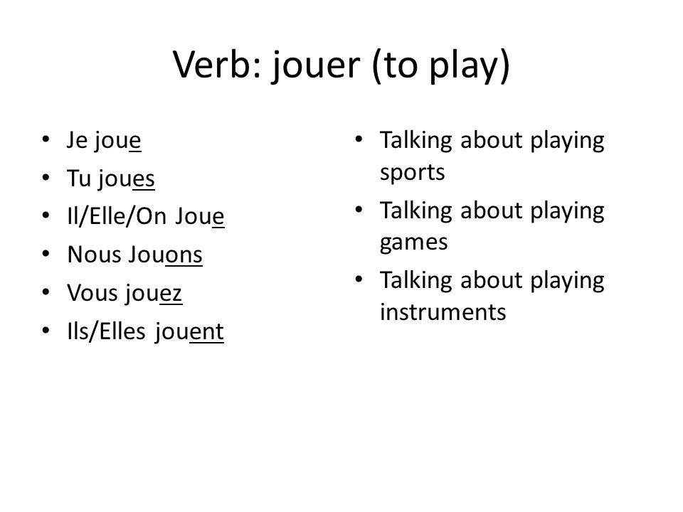 Verb: jouer (to play) Je joue Tu joues Il/Elle/On Joue Nous Jouons Vous jouez Ils/Elles jouent Talking about playing sports Talking about playing game