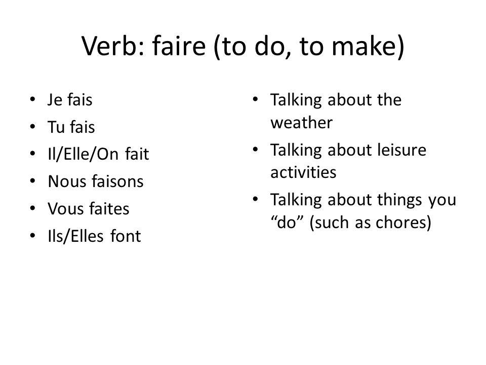 Verb: faire (to do, to make) Je fais Tu fais Il/Elle/On fait Nous faisons Vous faites Ils/Elles font Talking about the weather Talking about leisure a