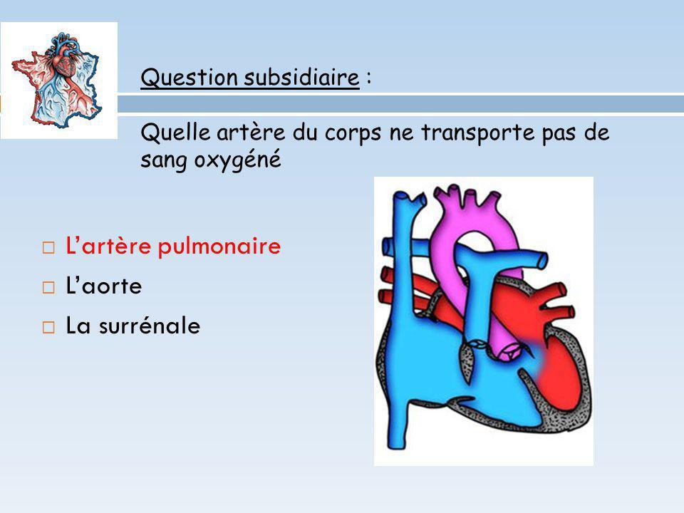 Question subsidiaire : Quelle artère du corps ne transporte pas de sang oxygéné Lartère pulmonaire Laorte La surrénale