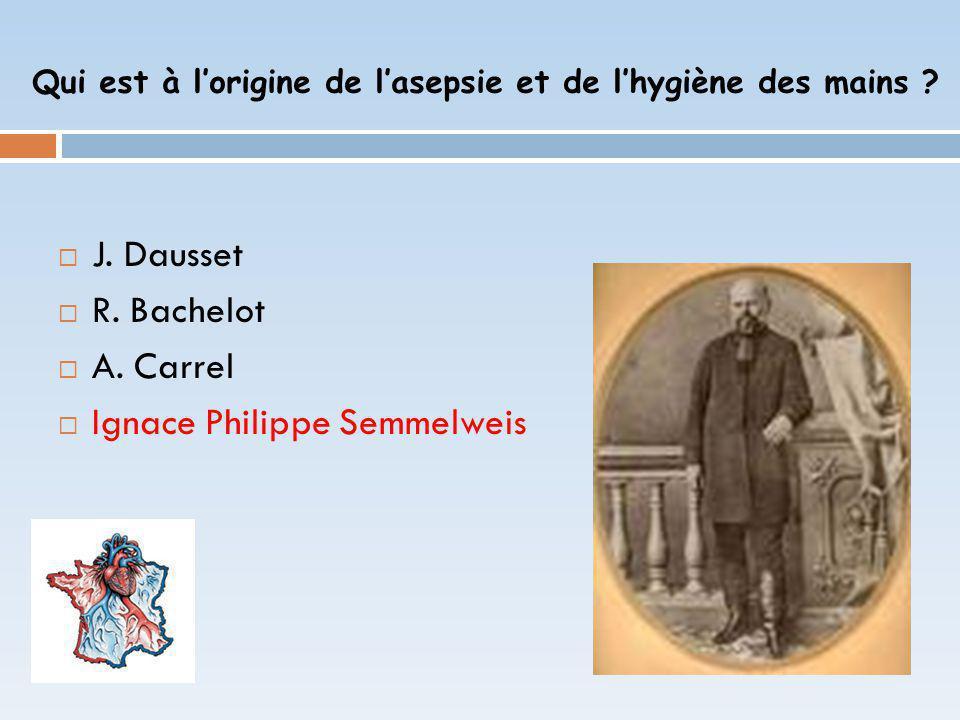 J. Dausset R. Bachelot A. Carrel Ignace Philippe Semmelweis Qui est à lorigine de lasepsie et de lhygiène des mains ?