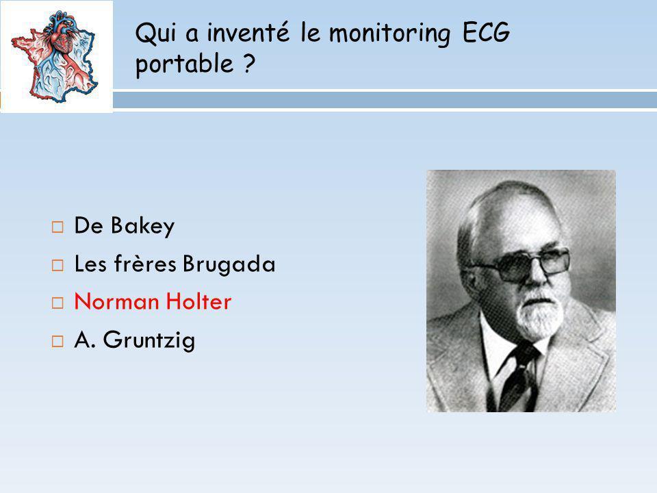 Qui a inventé le monitoring ECG portable ? De Bakey Les frères Brugada Norman Holter A. Gruntzig
