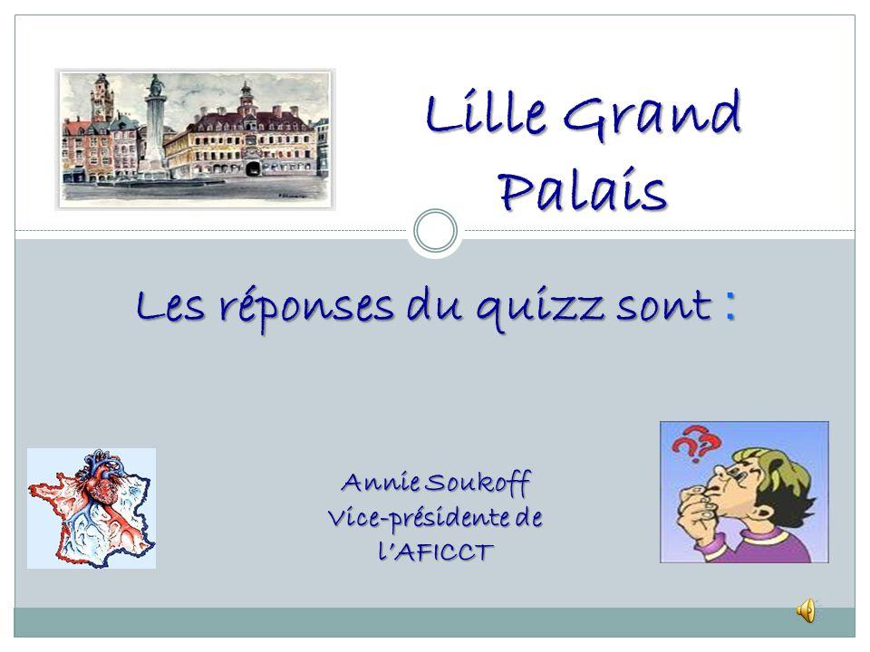 Les réponses du quizz sont : Lille Grand Palais Annie Soukoff Vice-présidente de lAFICCT