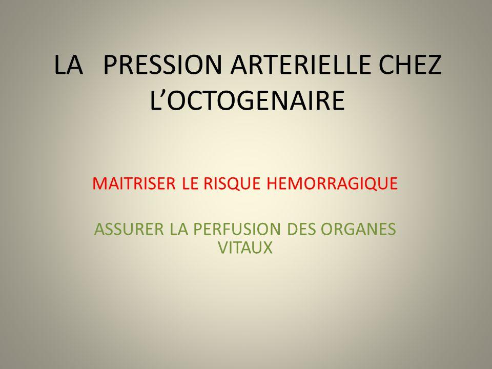 LA PRESSION ARTERIELLE CHEZ LOCTOGENAIRE MAITRISER LE RISQUE HEMORRAGIQUE ASSURER LA PERFUSION DES ORGANES VITAUX