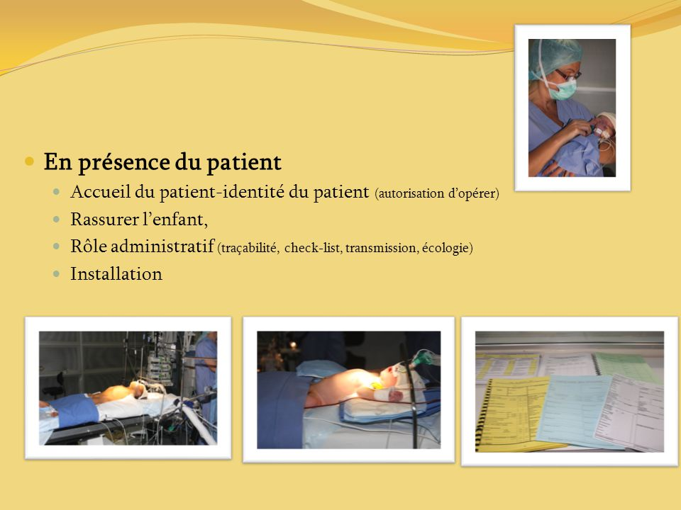 En présence du patient Accueil du patient-identité du patient (autorisation dopérer) Rassurer lenfant, Rôle administratif (traçabilité, check-list, tr