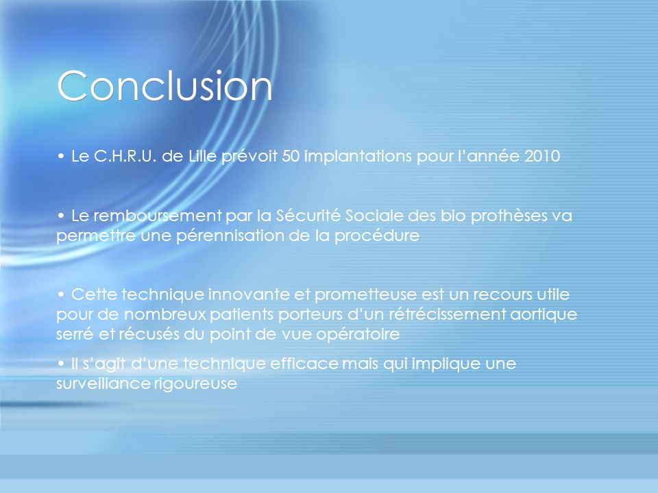 Conclusion Le C.H.R.U. de Lille prévoit 50 implantations pour lannée 2010 Le remboursement par la Sécurité Sociale des bio prothèses va permettre une