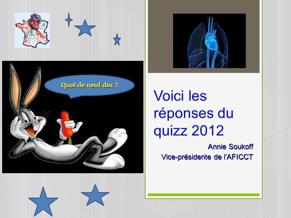 Voici les réponses du quizz 2012 Annie Soukoff Vice-présidente de lAFICCT Quoi de neuf doc ?