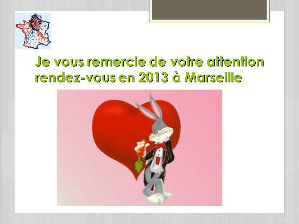 Je vous remercie de votre attention rendez-vous en 2013 à Marseille