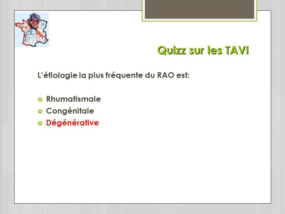 Quizz sur les TAVI Létiologie la plus fréquente du RAO est: Rhumatismale Congénitale Dégénérative
