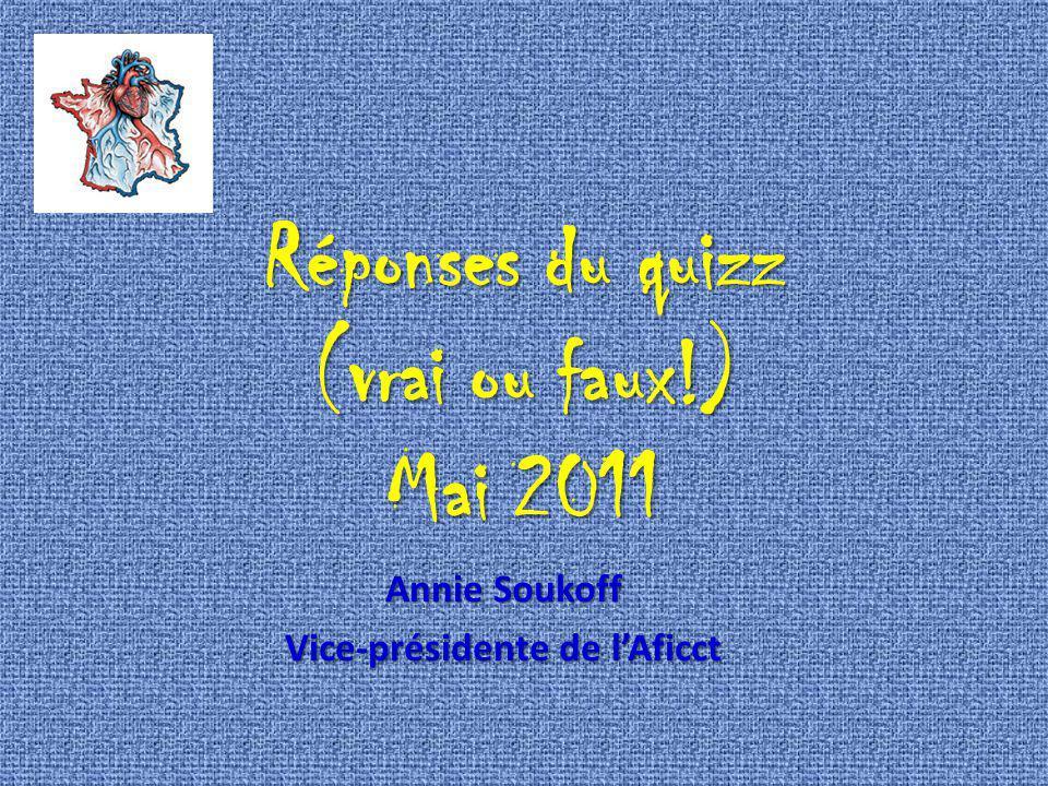 Réponses du quizz (vrai ou faux!) Mai 2011 Annie Soukoff Vice-présidente de lAficct