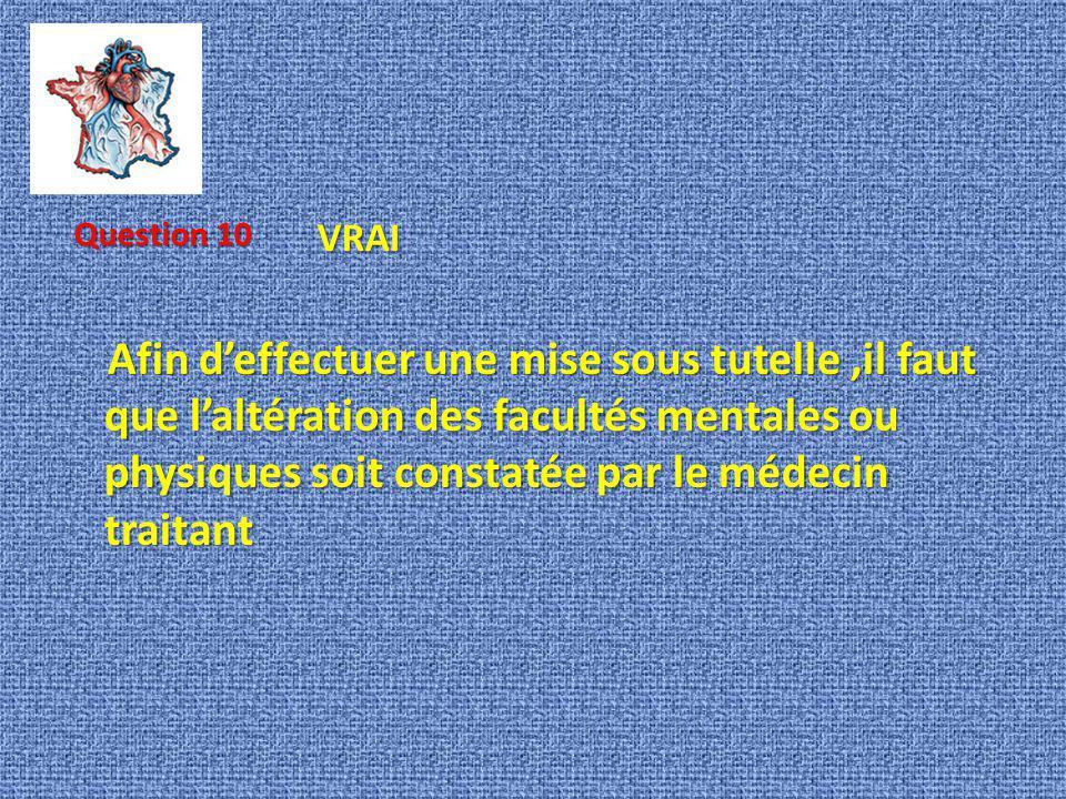 Afin deffectuer une mise sous tutelle,il faut que laltération des facultés mentales ou physiques soit constatée par le médecin traitant Afin deffectue
