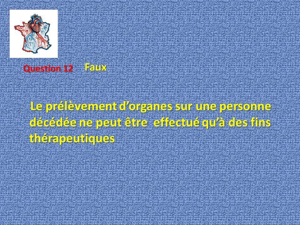 Le prélèvement dorganes sur une personne décédée ne peut être effectué quà des fins thérapeutiques Question 12 Faux